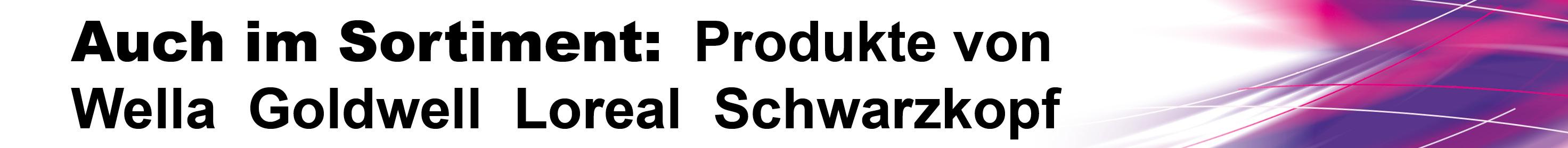 Auch im Sortiment - Wella - Loreal - Schwarzkopf
